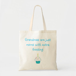 Grandmas are just moms with extra frosting tote bag