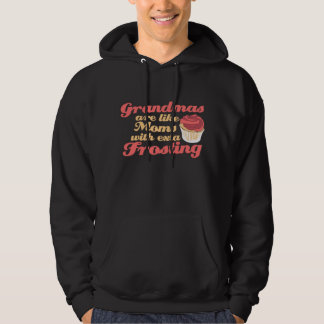 Grandmas are Moms with Extra Frosting Hoodie