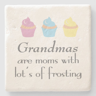Grandmas Are Moms With Lots of Frosting Stone Coaster