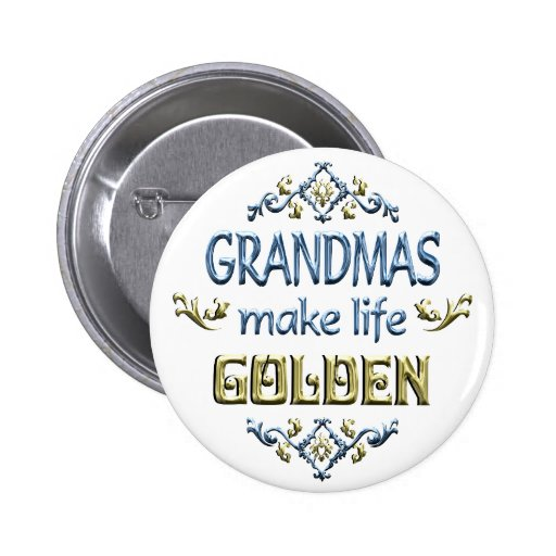 Grandmas Make Life Golden Pinback Button