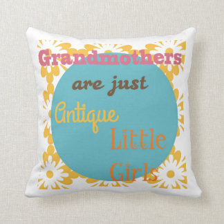 """Grandmothers are Just Antique Little Girls"" Throw Pillow"