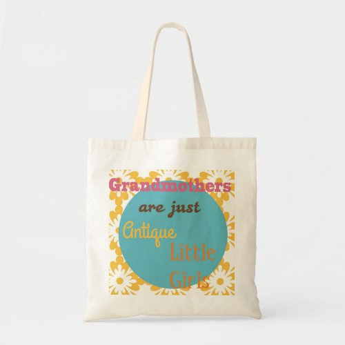 Grandmothers are Just Antique Little GirlsTote Bag