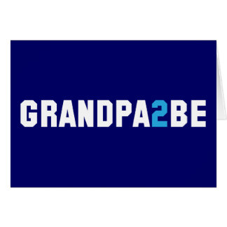 Grandpa2Be - Grandpa To Be Greeting Card
