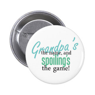 Grandpa's the Name, and Spoiling's the G Pinback Button