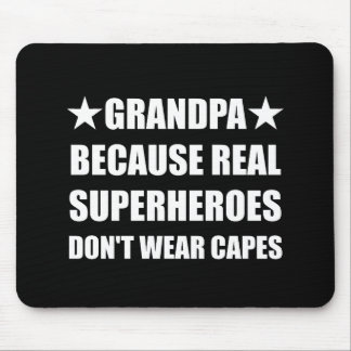 Grandpa Because Real Superheroes Do Not Wear Capes Mouse Pad