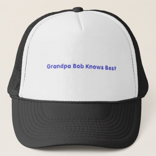Grandpa Bob Knows Best Trucker Hat