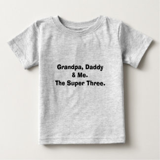 Grandpa, Daddy & Me.The Super Three. Baby T-Shirt