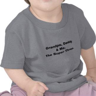 Grandpa, Daddy & Me.The Super Three. T-shirt