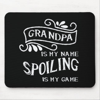 Grandpa Is My Name Spoiling Is My Game Mouse Pad