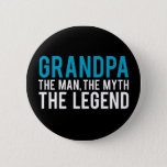 """Grandpa, the Man, the Myth, the Legend Button<br><div class=""""desc"""">Here is a salute to your grandpa; the man,  the myth,  the legend.</div>"""