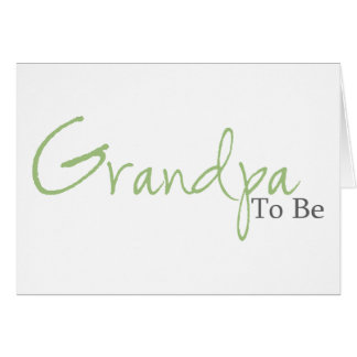 Grandpa To Be (Green Script) Greeting Cards