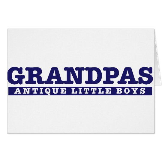 Grandpas are Antique little boys Card