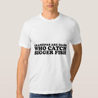 grandpas are dads who catch bigger fish shirt