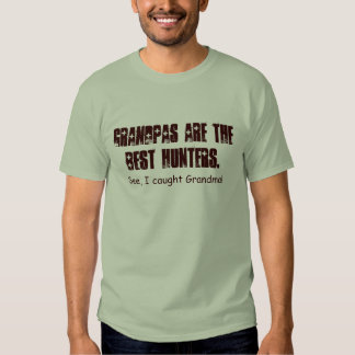 Grandpas are the best hunters. t-shirt