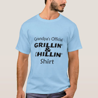 Grandpas Official Grillin and Chillin Shirt