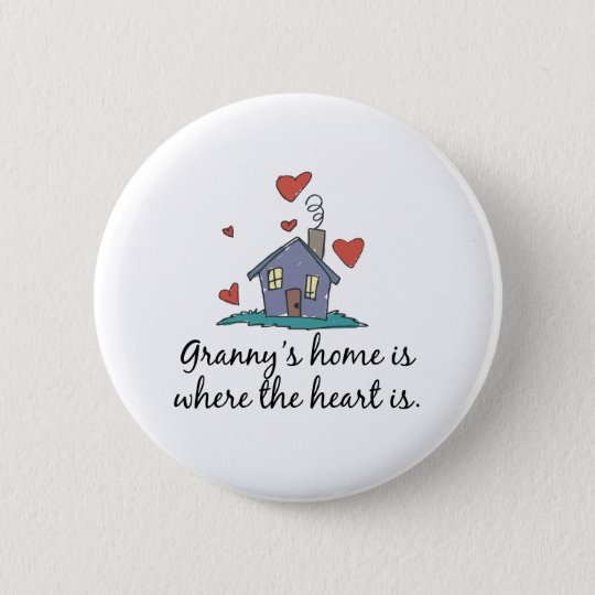 Granny's Home is Where the Heart is Pinback Button