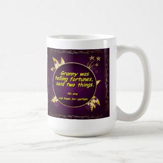 Granny was telling fortunes, said two things. coffee mug