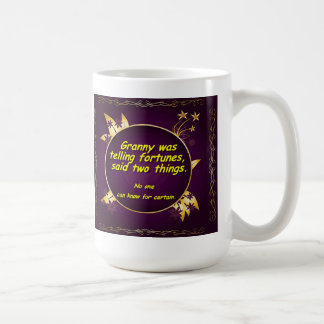 Granny was telling fortunes, said two things. mugs