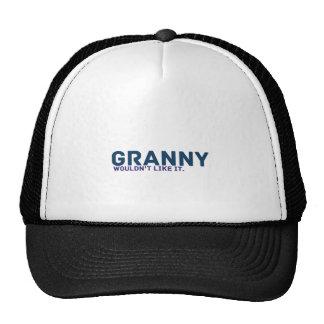 Granny Would't Like It Trucker Hat