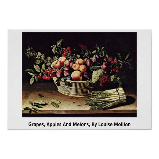 Grapes, Apples And Melons, By Louise Moillon Poster