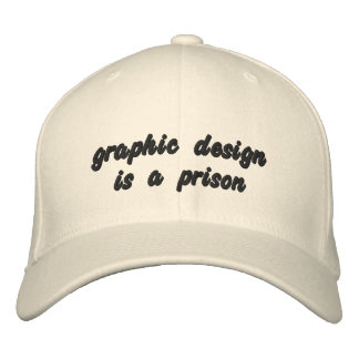 graphic design is a prison embroidered baseball hat