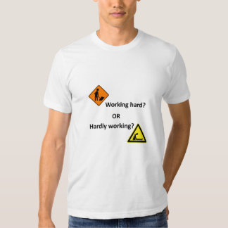 Graphic Message - Working Hard or Hardly Working? T Shirt