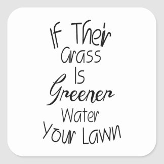 Grass Is Greener - Inspirational Quote Square Sticker