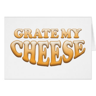Grate My Cheese Greeting Card