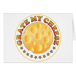 Grate My Cheese R Greeting Card