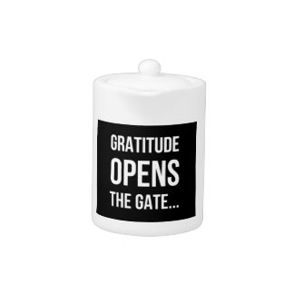 Gratitude Opens The Gate inspirational quote Teapot