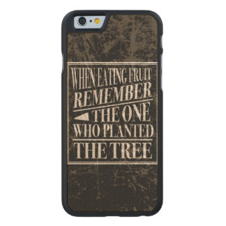 Gratitude: Remember the One Who Planted the Tree Carved® Maple iPhone 6 Slim Case