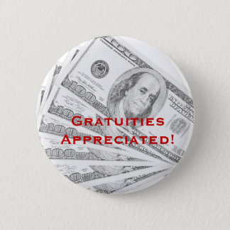 Gratuities Appreciated! Pinback Button