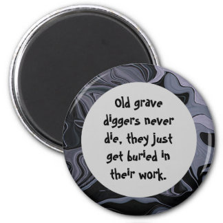 grave diggers joke 2 inch round magnet