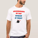 Gravedigger by Day Bowler by Night T-Shirt