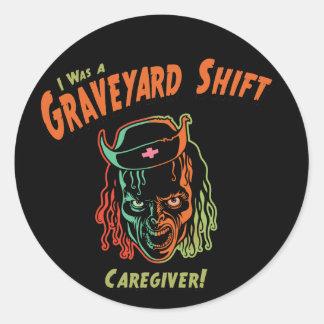 Graveyard Shift Caregiver! Classic Round Sticker