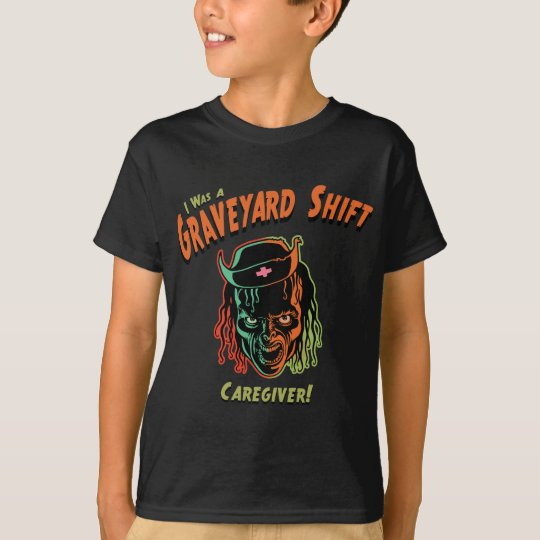 Graveyard Shift Caregiver! T-Shirt
