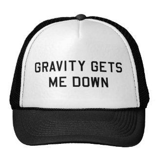 Gravity gets me down trucker hat