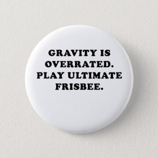 Gravity is Overrated Play Ultimate Frisbee Button
