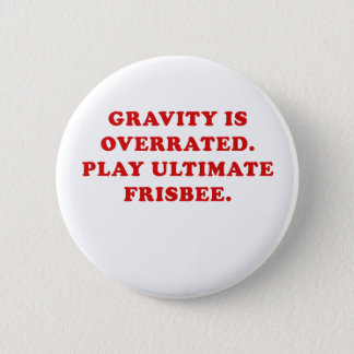 Gravity is Overrated Play Ultimate Frisbee Pinback Button