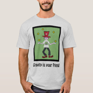 Gravity is Your friend T-Shirt