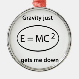 gravity just gets me down metal ornament