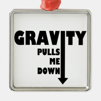 Gravity pulls me down metal ornament