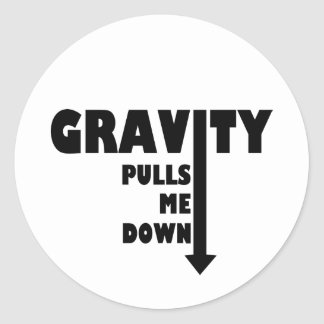 Gravity pulls me down round stickers
