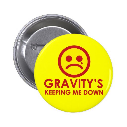 Gravity's Keeping Me Down! 2 Inch Round Button