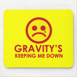 Gravity's Keeping Me Down! Mouse Pad