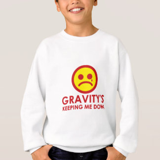 Gravity's Keeping Me Down! Sweatshirt