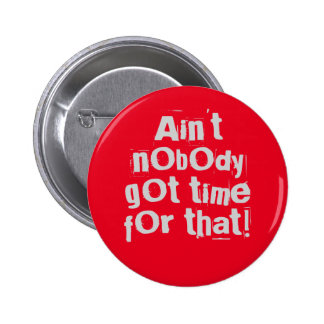 Gray Ain't Nobody Got Time For That Button