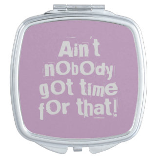 Gray Ain't Nobody Got Time For That Compact Mirror