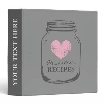 Valentines Themed Gray and pink mason jar kitchen recipe binder book