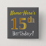 [ Thumbnail: Gray, Faux Gold 15th Birthday, With Custom Name Button ]